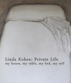 Linda Kohen: Private Life: my house, my table, my bed, my self - LINDA KOHEN, Cecilia De Torres Ltd.